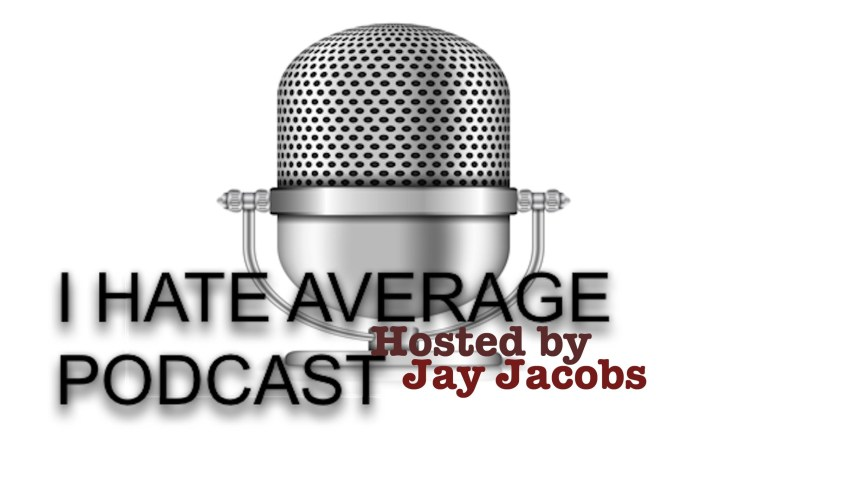 I Hate Average Podcast – Average Jay